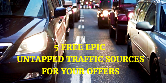 USE THESE 5 TERRIFIC UNTAPPED FREE TRAFFIC SOURCES FOR MORE BLOG TRAFFIC!