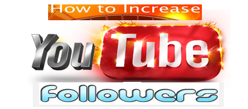 How To Increase Your YouTube Followers
