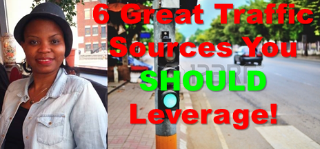 6 Traffic Sources to Leverage for Maximum Leads and Sales!