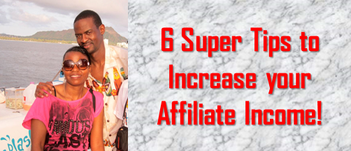 Increase Your Affiliate Income Using Our 6 super Tips!