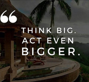 To Visualize Your Success You Must Think Big & Act Bigger!
