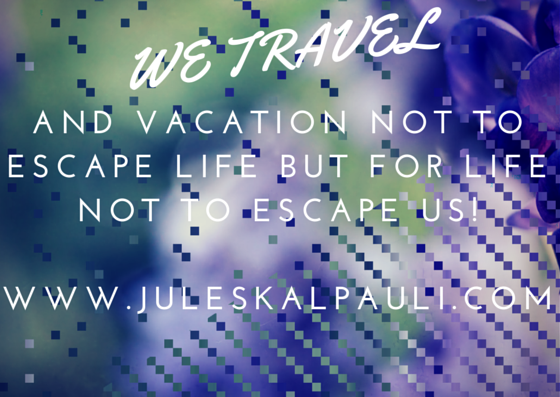 We vacation and travel for Life NotTo escape Us!