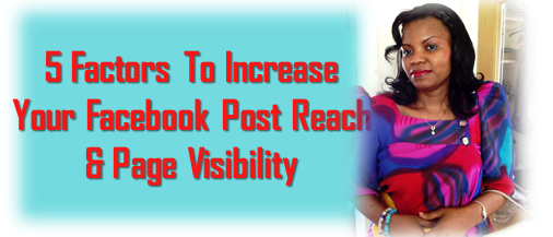 5 Factors to Increase Your Facebook Post Reach and Page Visibility!