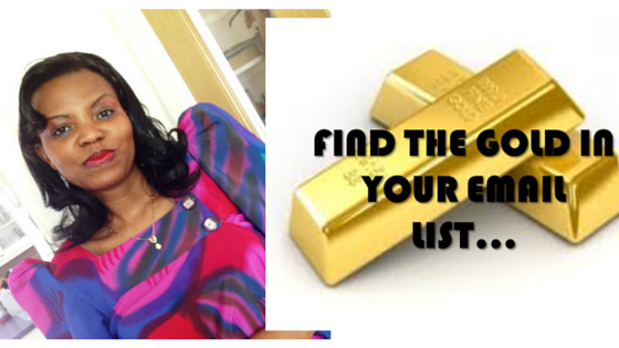 3 Tips to find the Hidden Gold in Your Email Lists and actually Make Money!