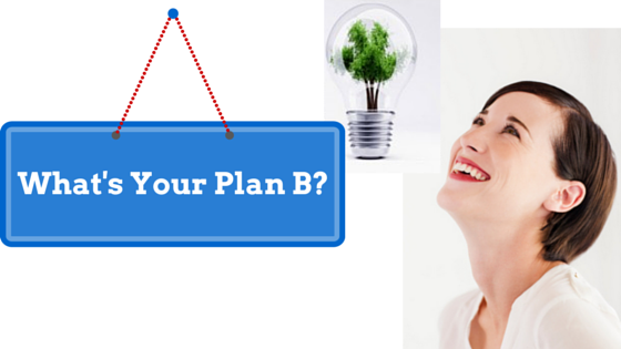 The idea is You Must have a Plan B! Do You?