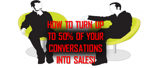 ARE YOU TURNING YOUR SALES CONVERSATION INTO CASH?