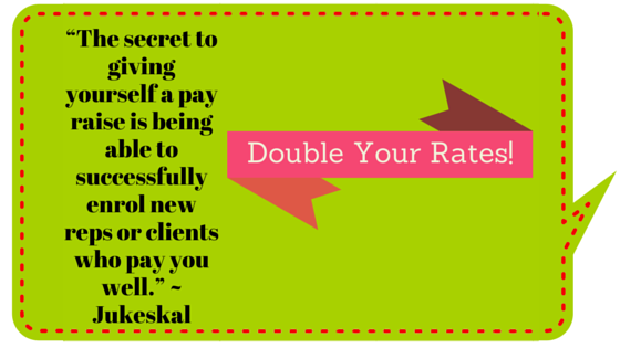 In Order to enrol more quality reps, Double Your Rates!