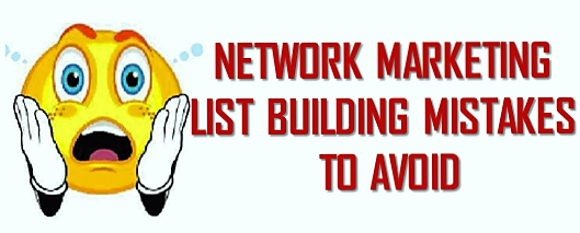Network Marketing List Building Mistakes exposed. Avoid them!