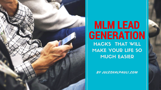 6 EASY TO FOLLOW HACKS TO GENERATE MLM LEADS
