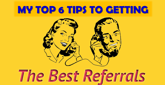 Apply These 6 Secret Techniques to Improve your Getting Referrals