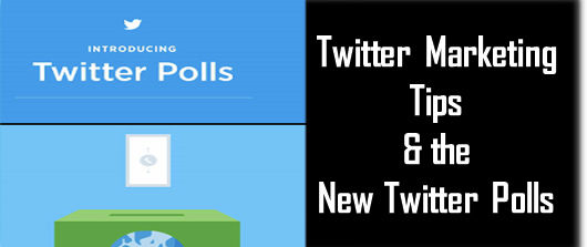 Our Killer Twitter Marketing Tips and the New Twitter Polls!