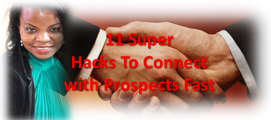 11 Super Hacks To Instantly Connect With Prospects & Make More Sales!
