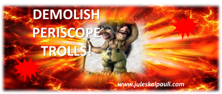 Demolish Periscope Trolls