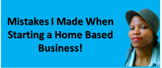 Dont make oir Mistakes starting a Home Based Business! #businesstips