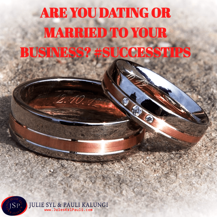 Are you Dating your business or are You Married to it? #goalsuccess