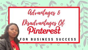 The Advantages and Disadvantages of Pinterest for your Business!
