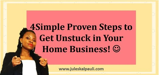 4 Easy Steps to Get Unstuck in Your Business Today!