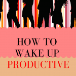 How I Wake Up Productive and You can too