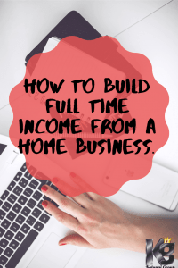 How to Build a Home Business like a full time job