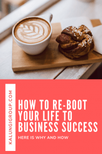 How to re-boot your life to Business Success
